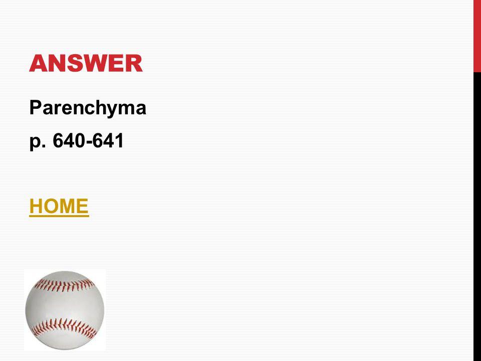 Answer Parenchyma p. 640-641 HOME
