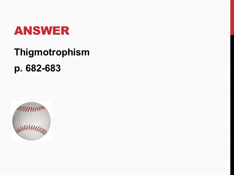 Answer Thigmotrophism p. 682-683 HOME