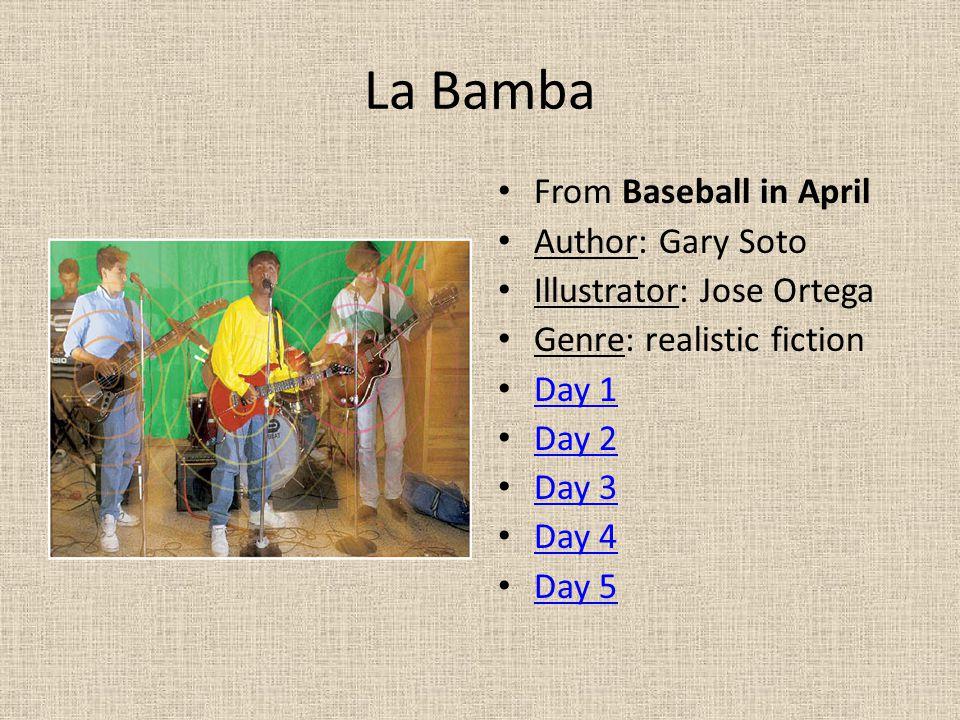 La Bamba From Baseball in April Author: Gary Soto