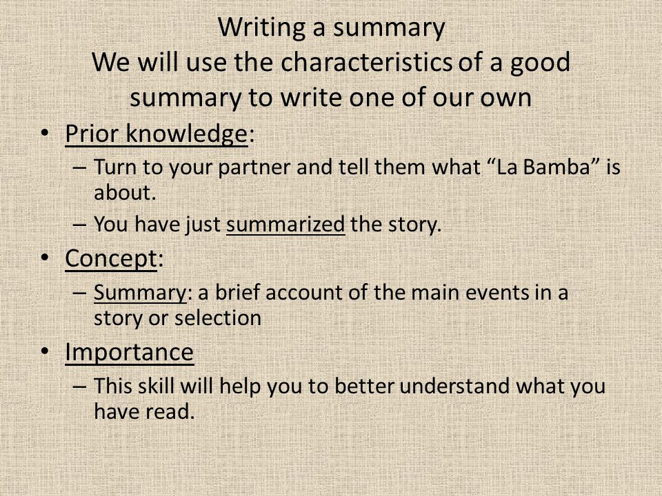 Writing a summary We will use the characteristics of a good summary to write one of our own