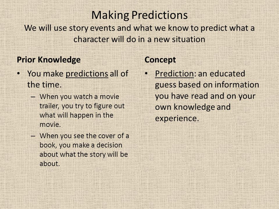 Making Predictions We will use story events and what we know to predict what a character will do in a new situation