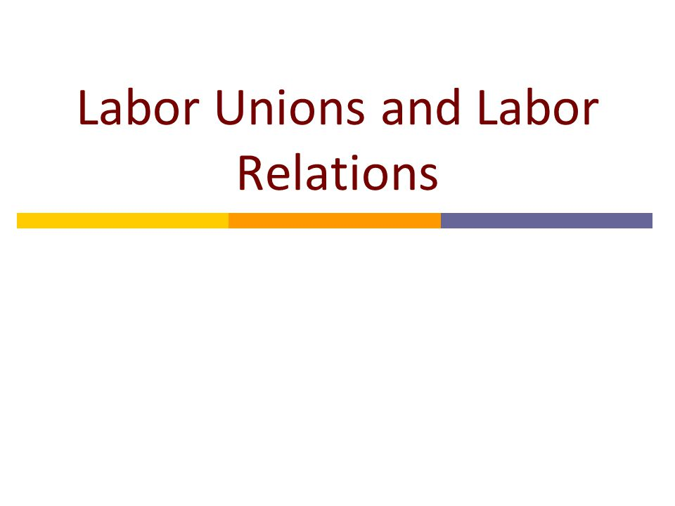 Labor Unions and Labor Relations