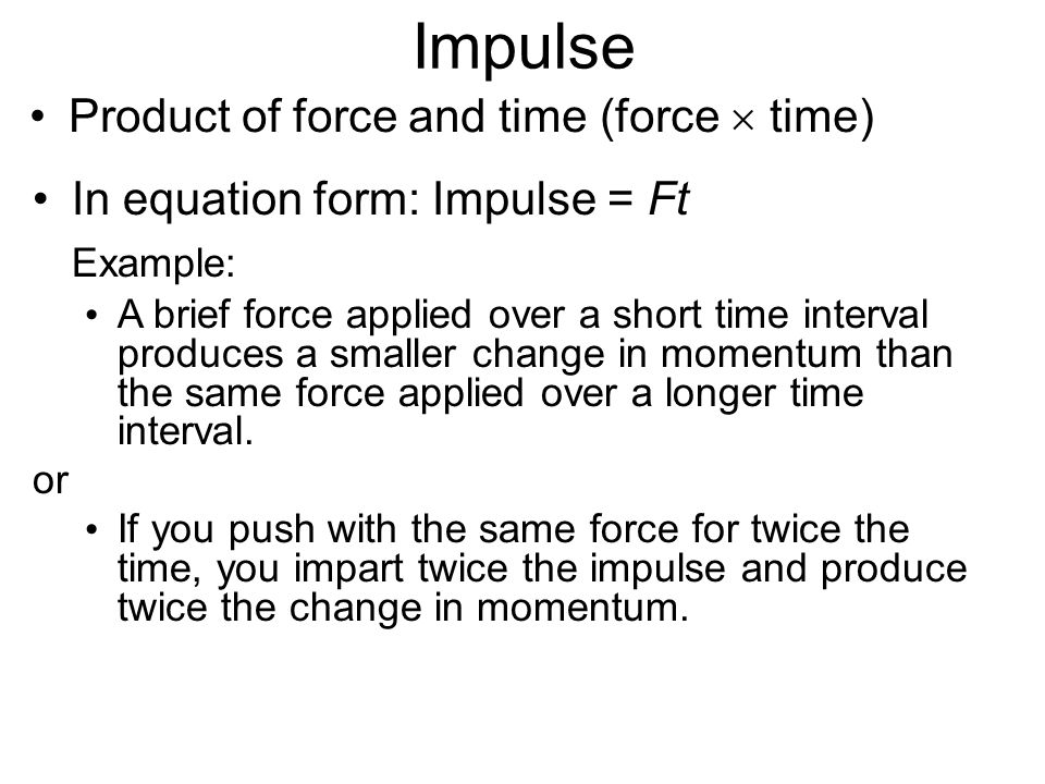 Impulse Example: Product of force and time (force  time)