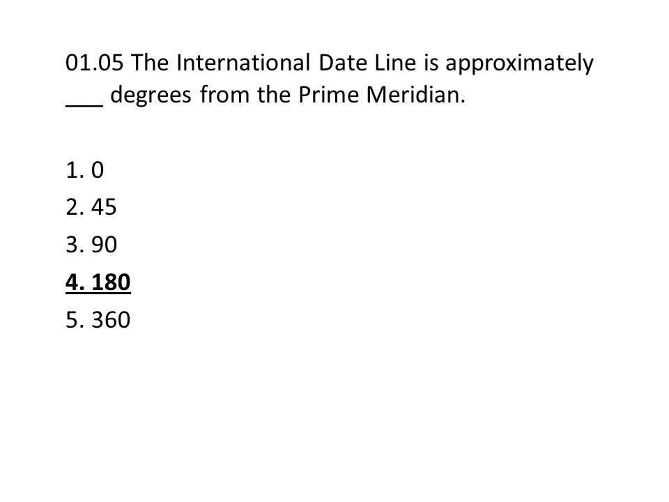 01.05 The International Date Line is approximately ___ degrees from the Prime Meridian.