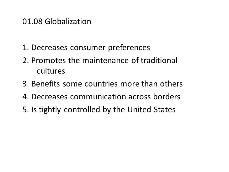 01.08 Globalization 1. Decreases consumer preferences