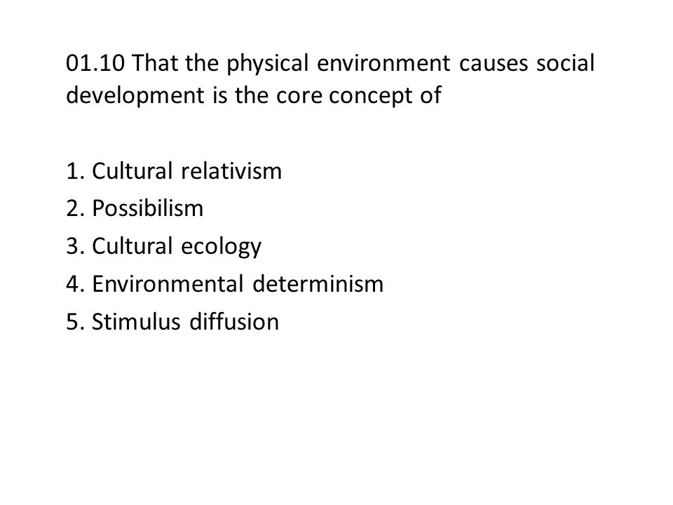 01.10 That the physical environment causes social development is the core concept of