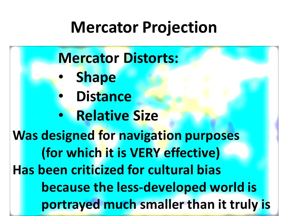 Mercator Projection Mercator Distorts: Shape Distance Relative Size