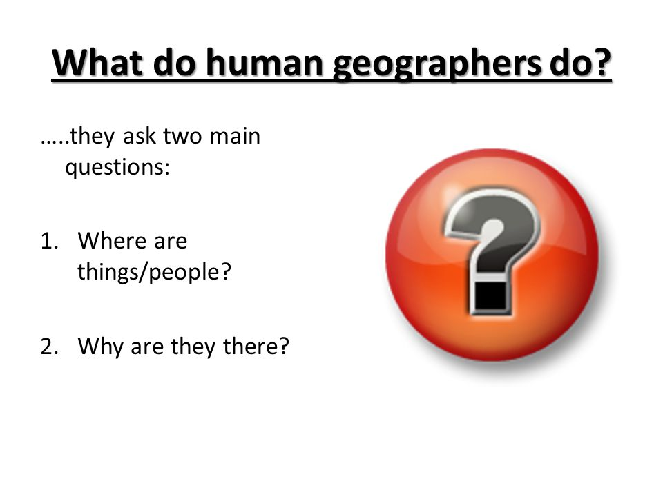What do human geographers do
