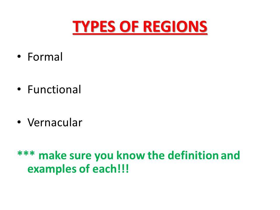 TYPES OF REGIONS Formal Functional Vernacular