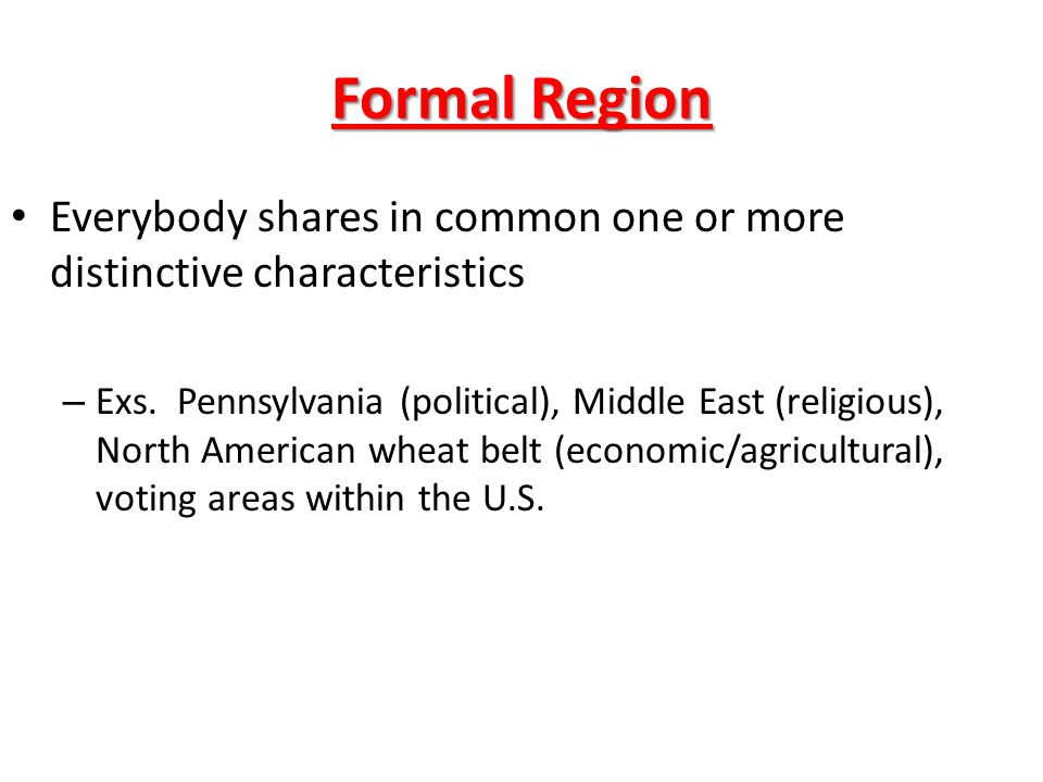 Formal Region Everybody shares in common one or more distinctive characteristics.