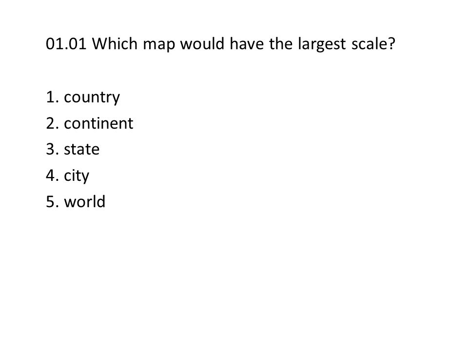 01.01 Which map would have the largest scale