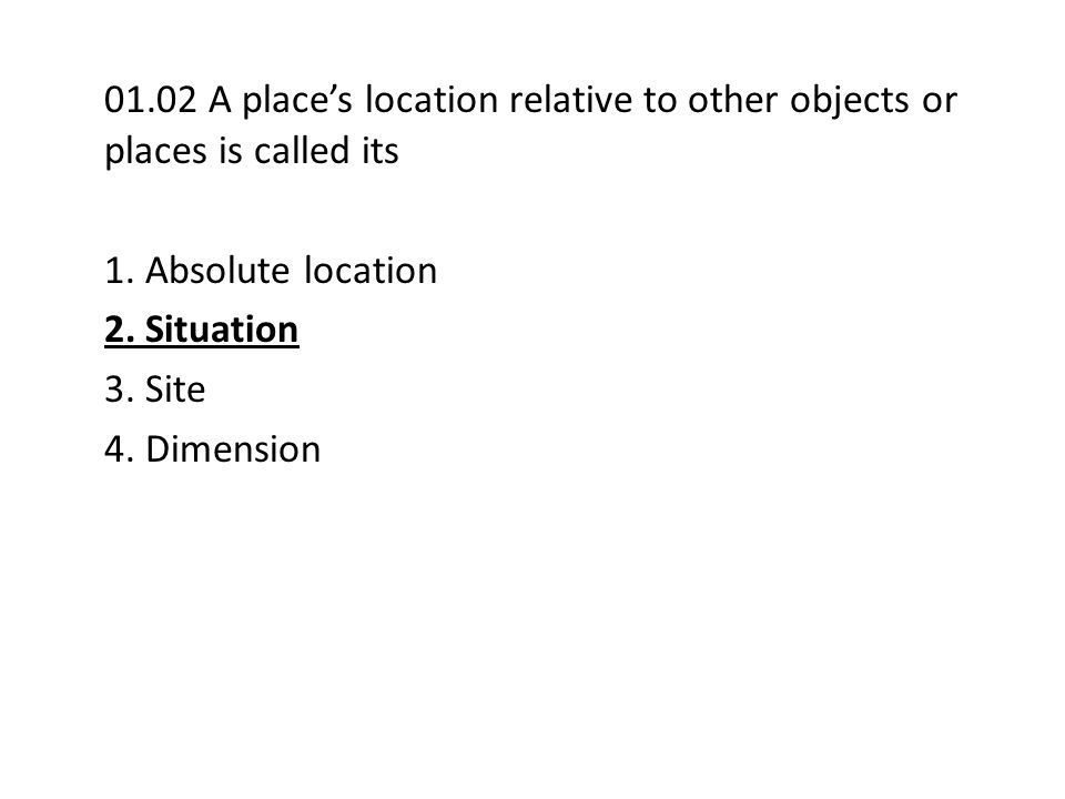 01.02 A place's location relative to other objects or places is called its