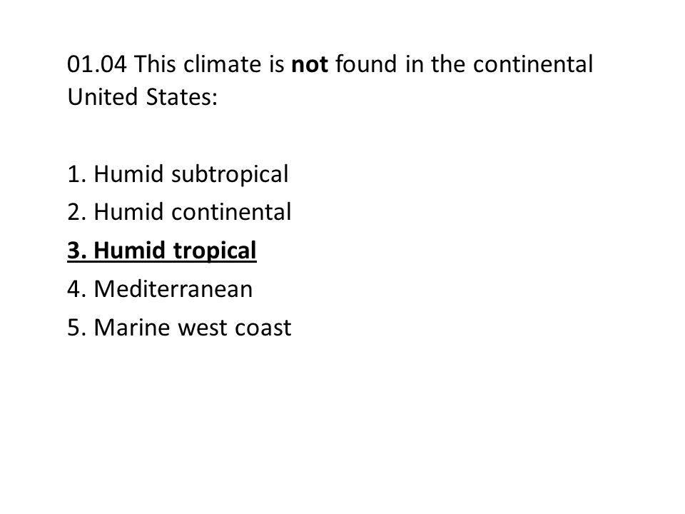 01.04 This climate is not found in the continental United States: