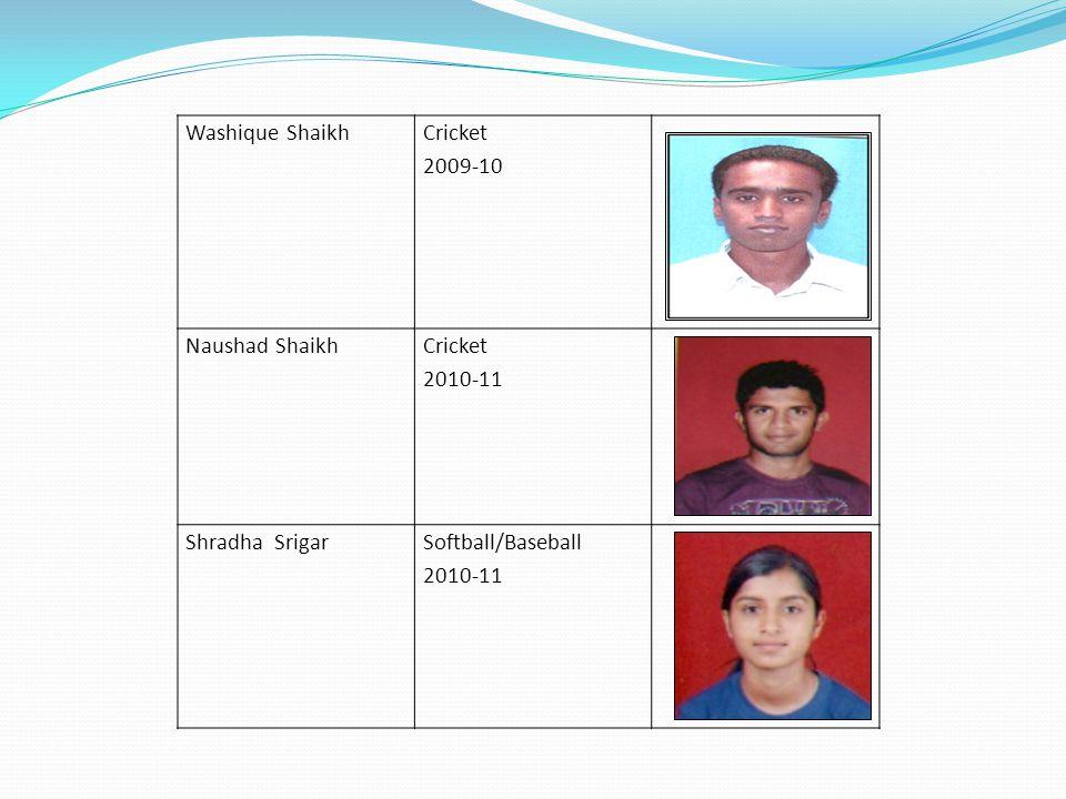 Washique Shaikh Cricket 2009-10 Naushad Shaikh 2010-11 Shradha Srigar Softball/Baseball