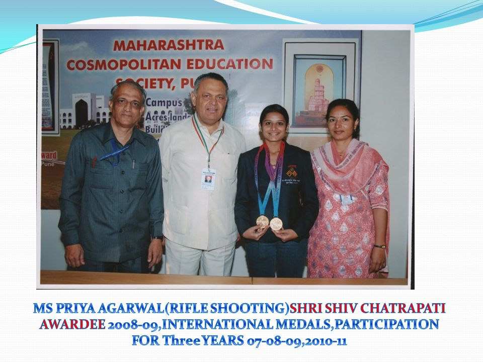 MS PRIYA AGARWAL(RIFLE SHOOTING)SHRI SHIV CHATRAPATI AWARDEE 2008-09,INTERNATIONAL MEDALS,PARTICIPATION FOR Three YEARS 07-08-09,2010-11