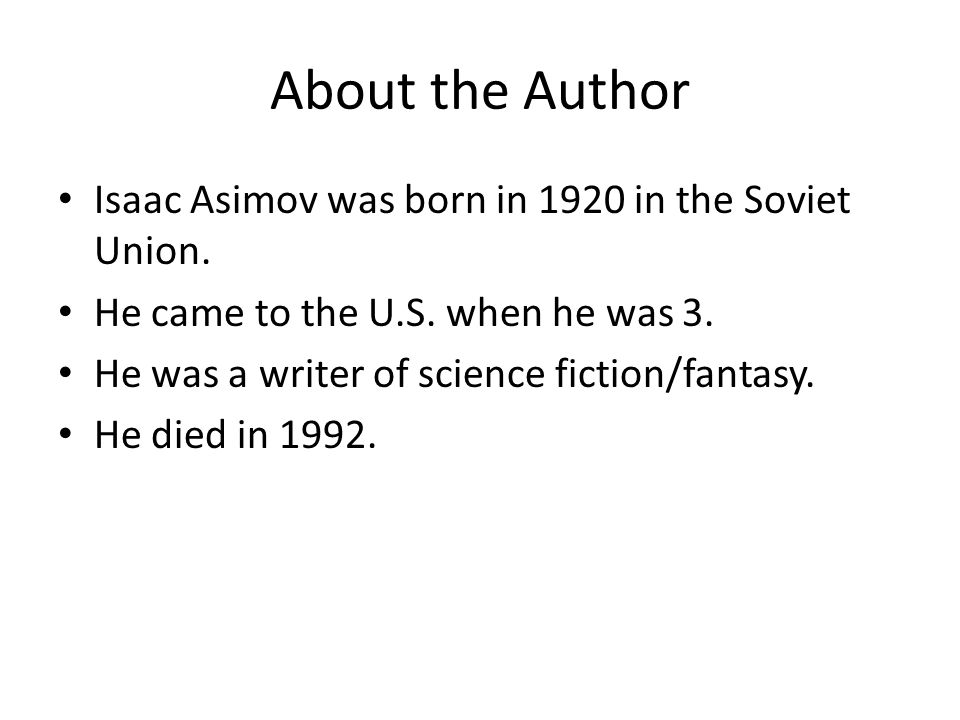 About the Author Isaac Asimov was born in 1920 in the Soviet Union.