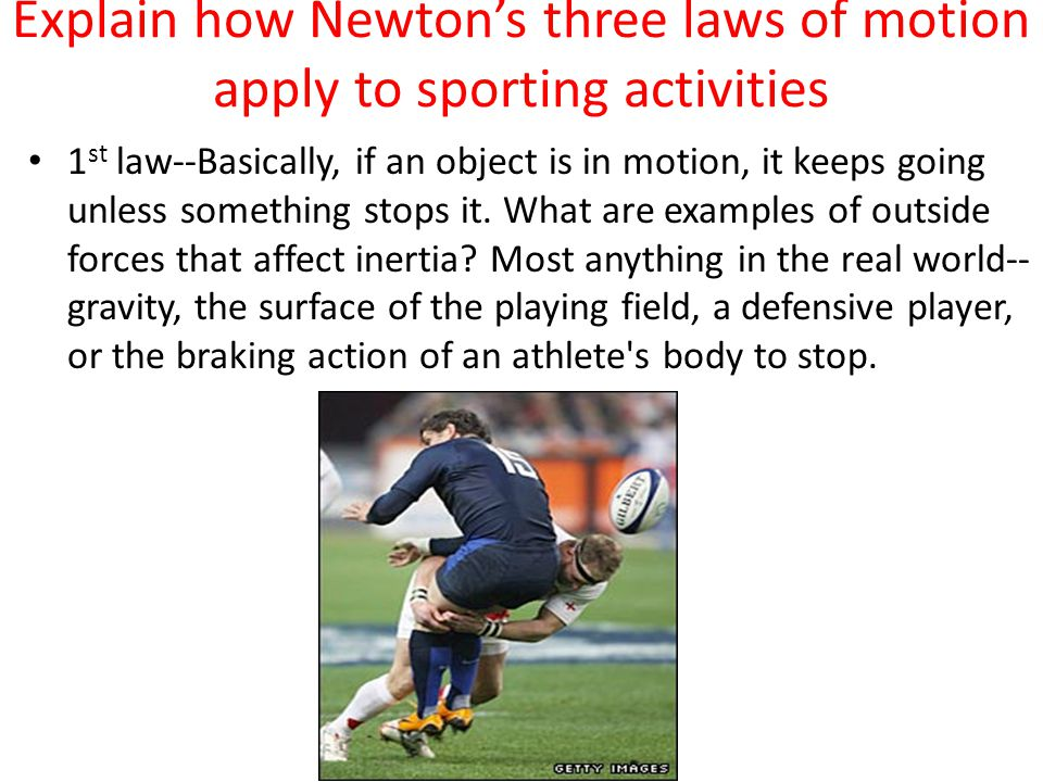 Explain how Newton's three laws of motion apply to sporting activities