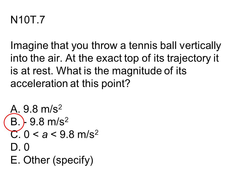 N10T. 7 Imagine that you throw a tennis ball vertically into the air