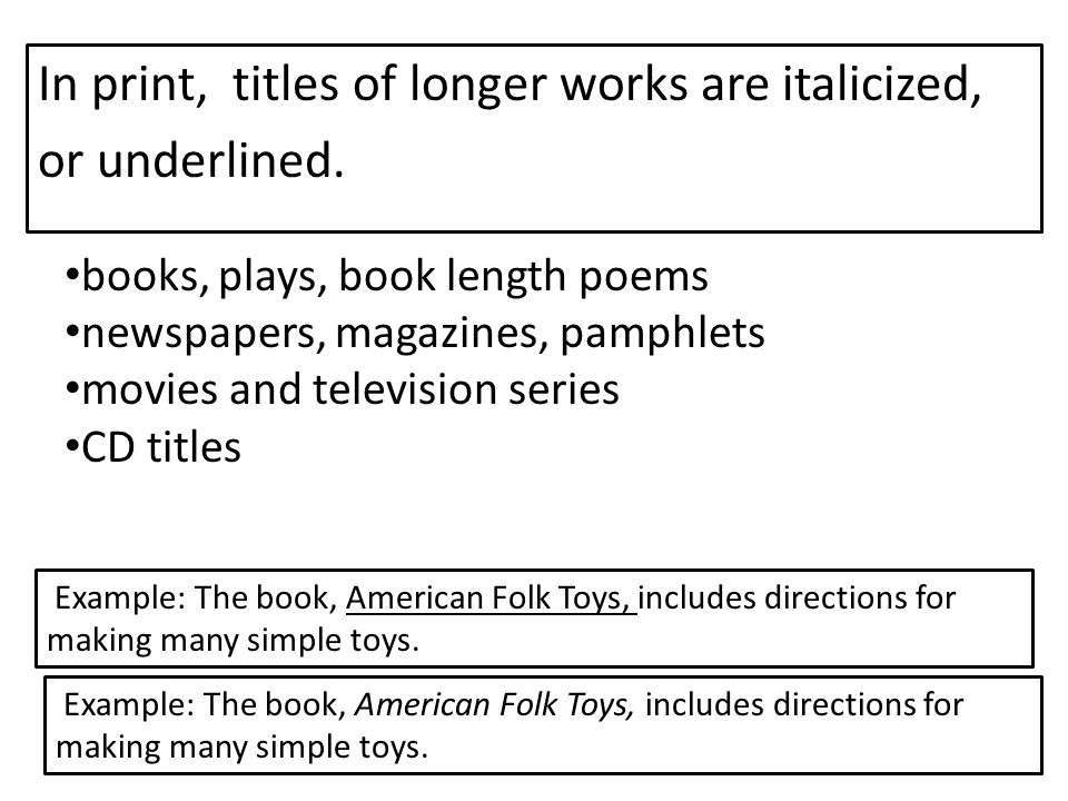 In print, titles of longer works are italicized, or underlined.