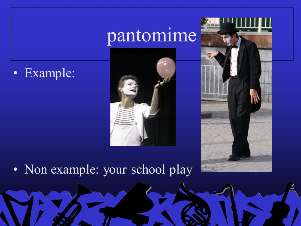 pantomime Example: Non example: your school play