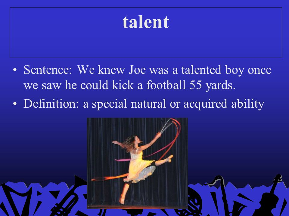 talent Sentence: We knew Joe was a talented boy once we saw he could kick a football 55 yards.