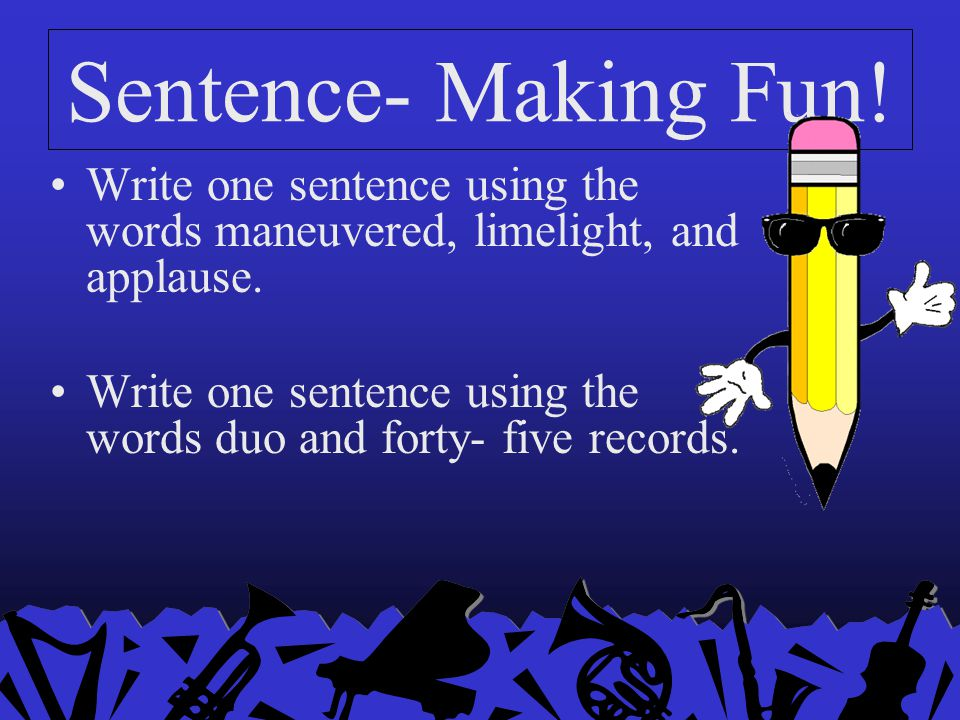 Sentence- Making Fun! Write one sentence using the words maneuvered, limelight, and applause.