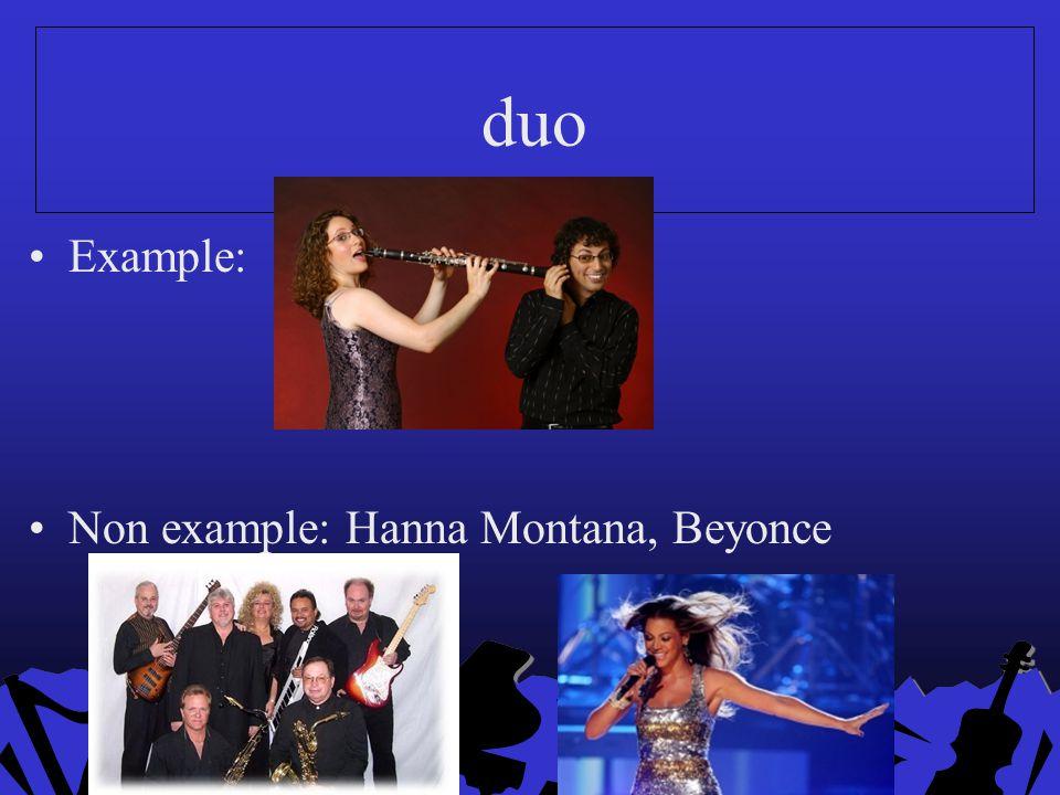 duo Example: Non example: Hanna Montana, Beyonce
