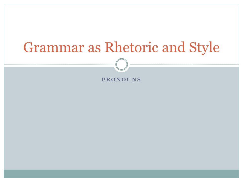 Grammar as Rhetoric and Style