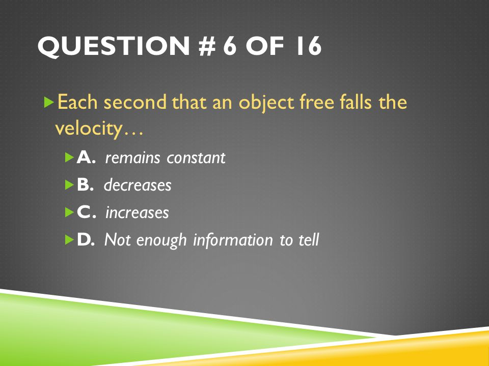Question # 6 of 16 Each second that an object free falls the velocity…