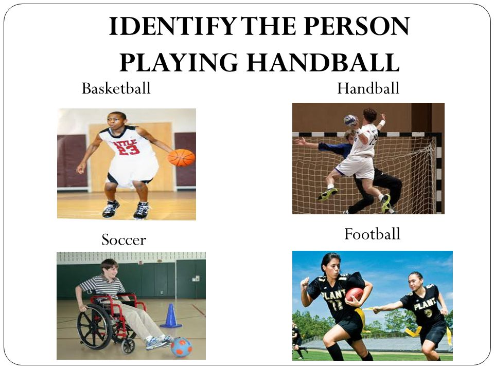 IDENTIFY THE PERSON PLAYING HANDBALL