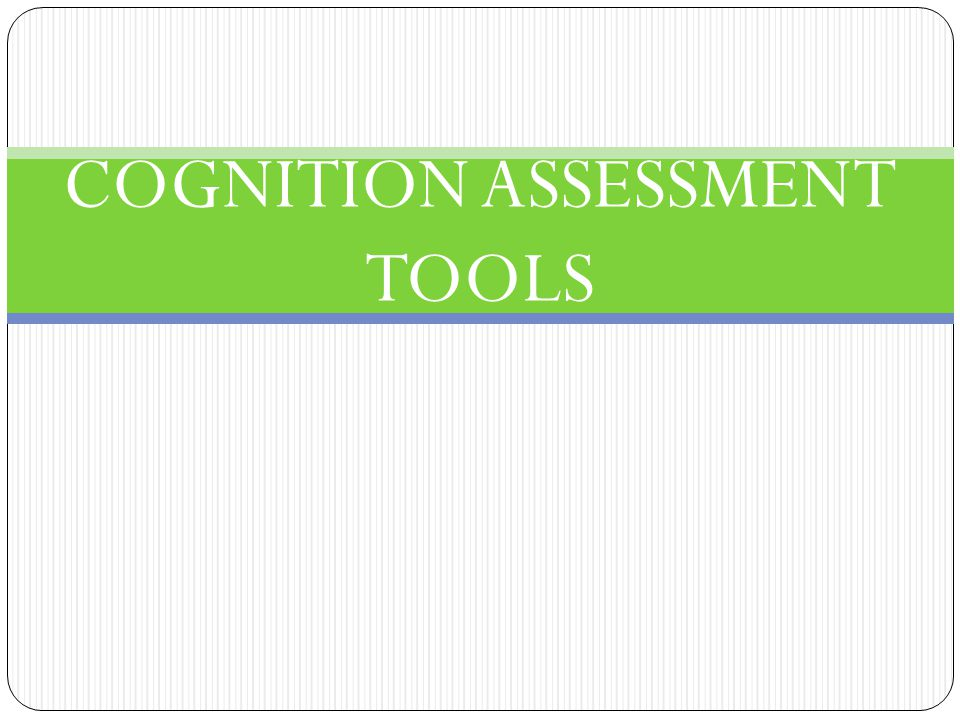 COGNITION ASSESSMENT TOOLS