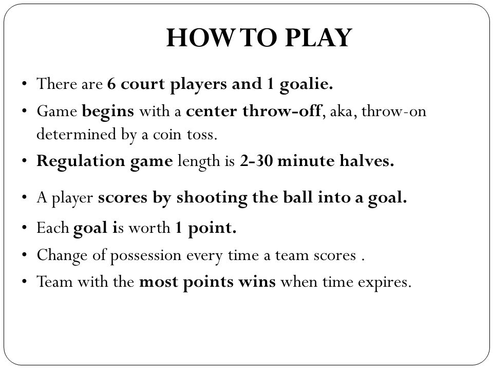 HOW TO PLAY There are 6 court players and 1 goalie.