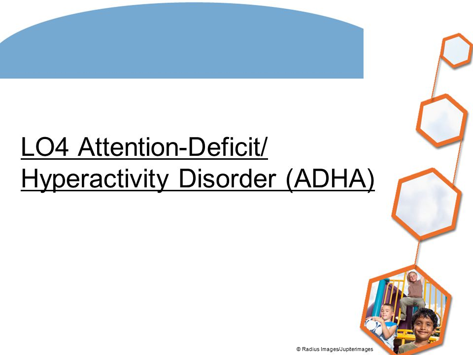 LO4 Attention-Deficit/ Hyperactivity Disorder (ADHA)