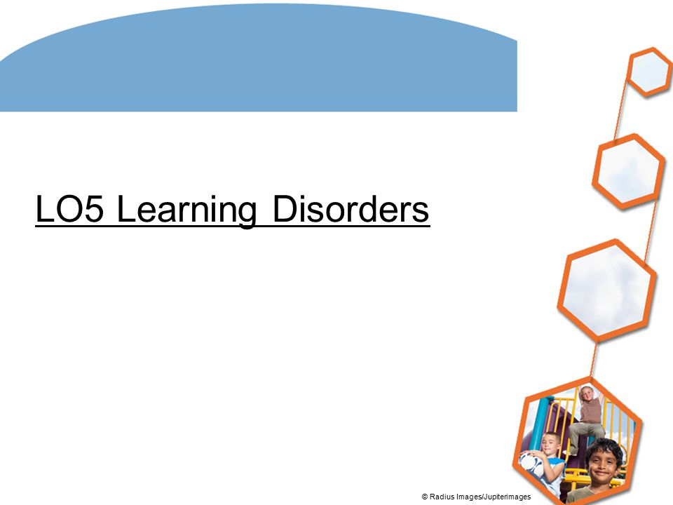 LO5 Learning Disorders © Radius Images/Jupiterimages