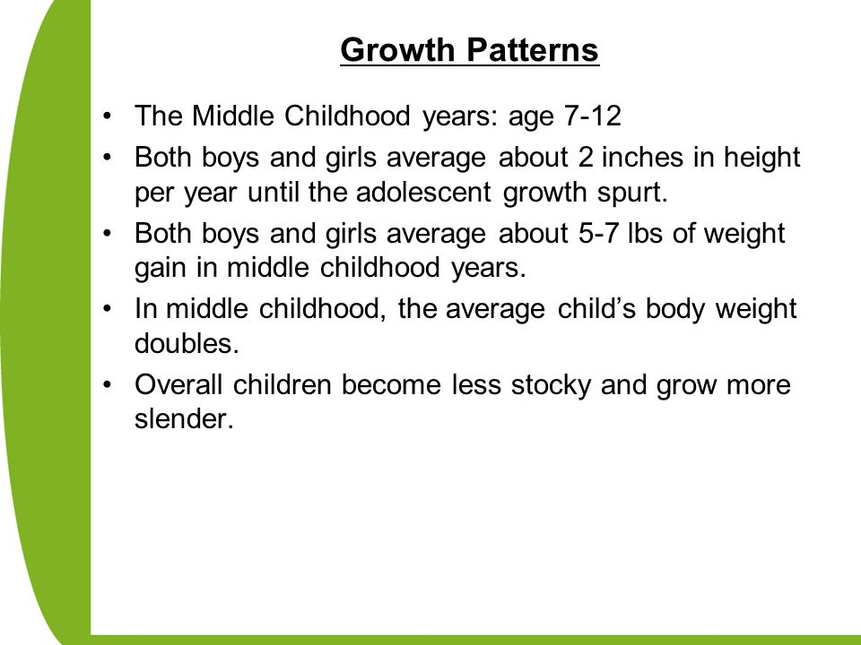 Growth Patterns The Middle Childhood years: age 7-12