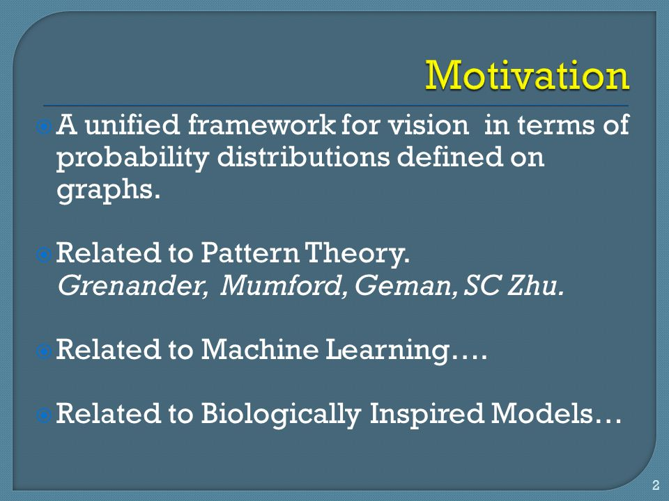 Motivation A unified framework for vision in terms of probability distributions defined on graphs.