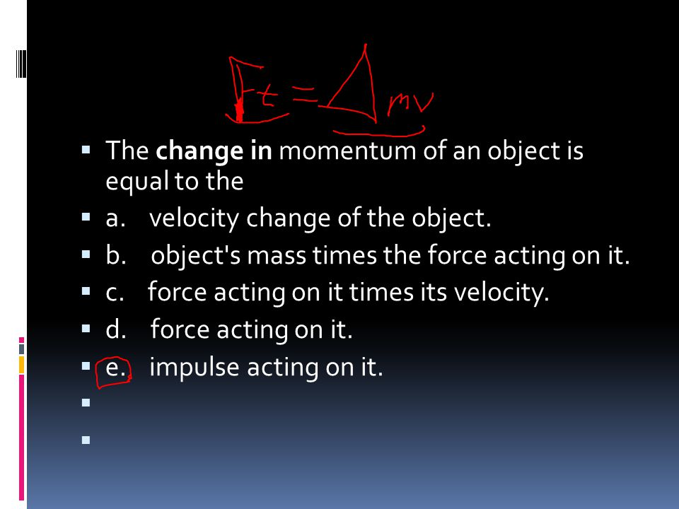 The change in momentum of an object is equal to the