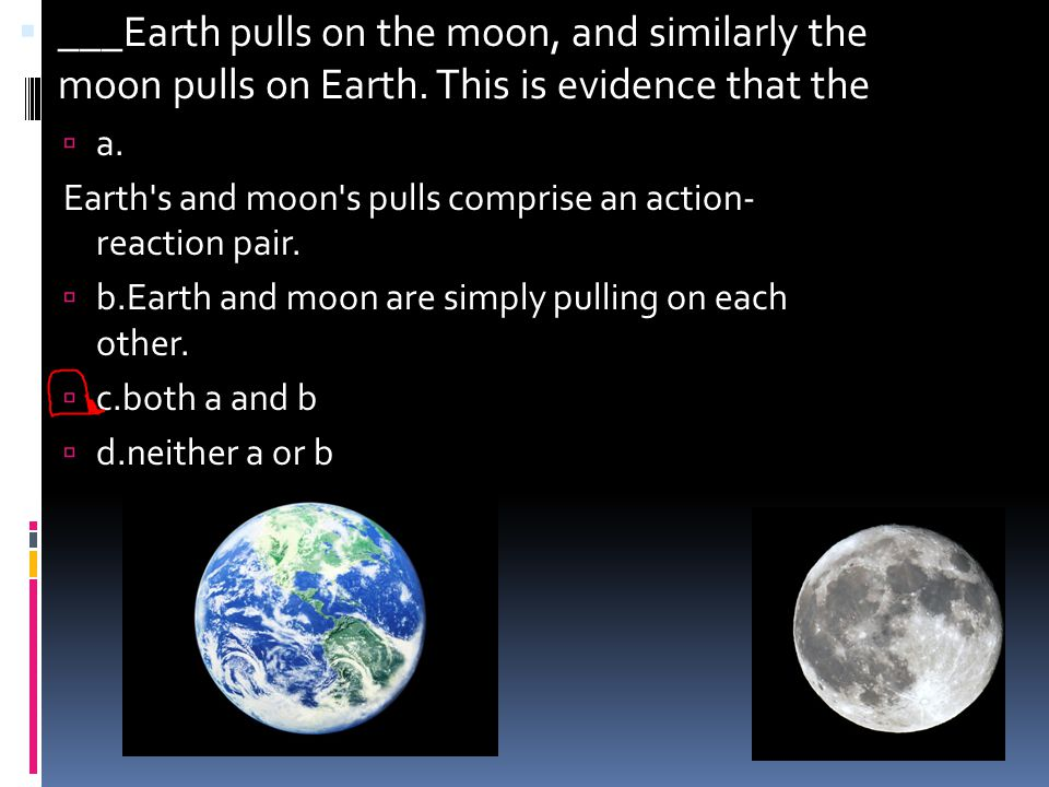 ___Earth pulls on the moon, and similarly the moon pulls on Earth