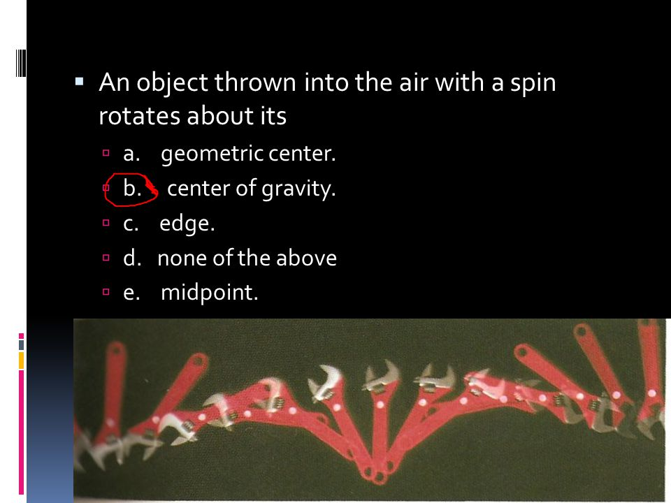 An object thrown into the air with a spin rotates about its