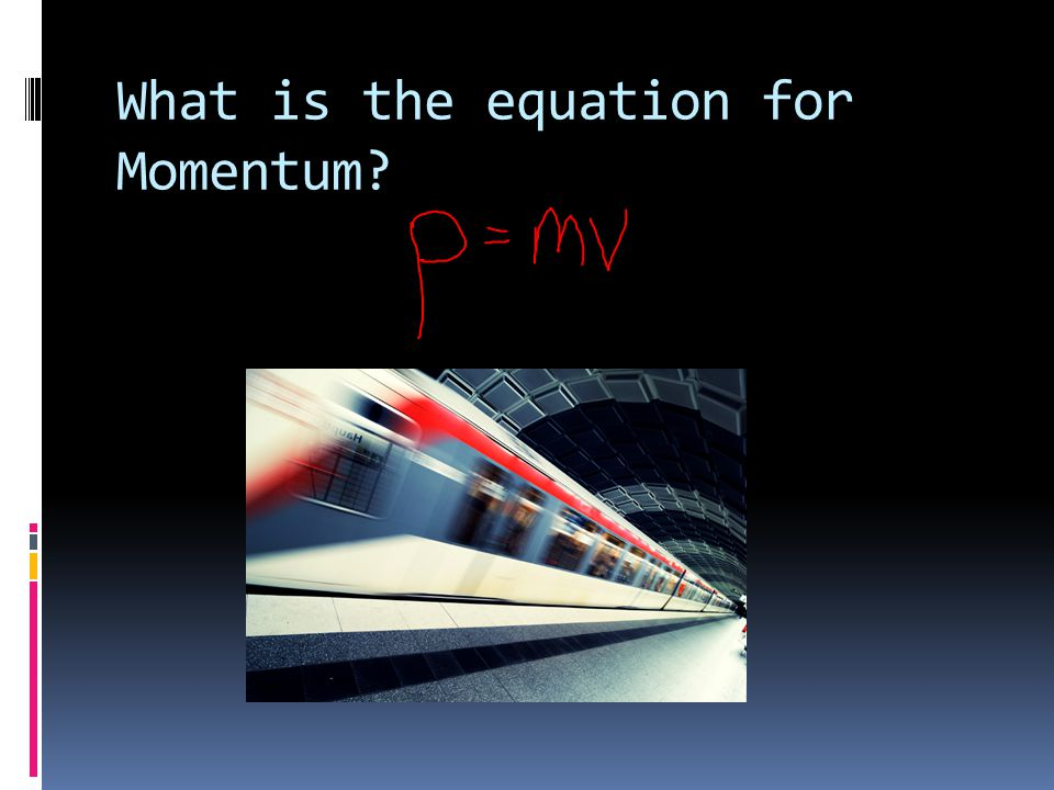 What is the equation for Momentum