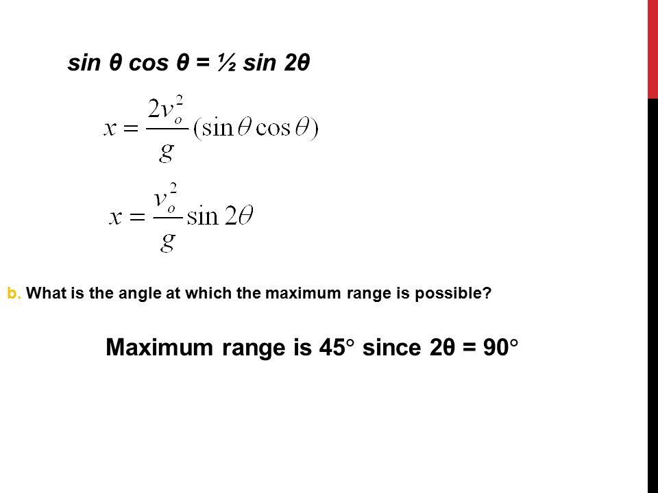 Maximum range is 45 since 2θ = 90