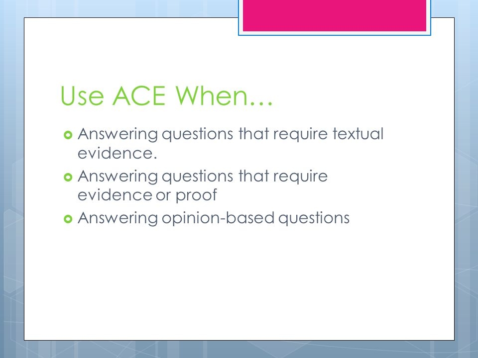 Use ACE When… Answering questions that require textual evidence.