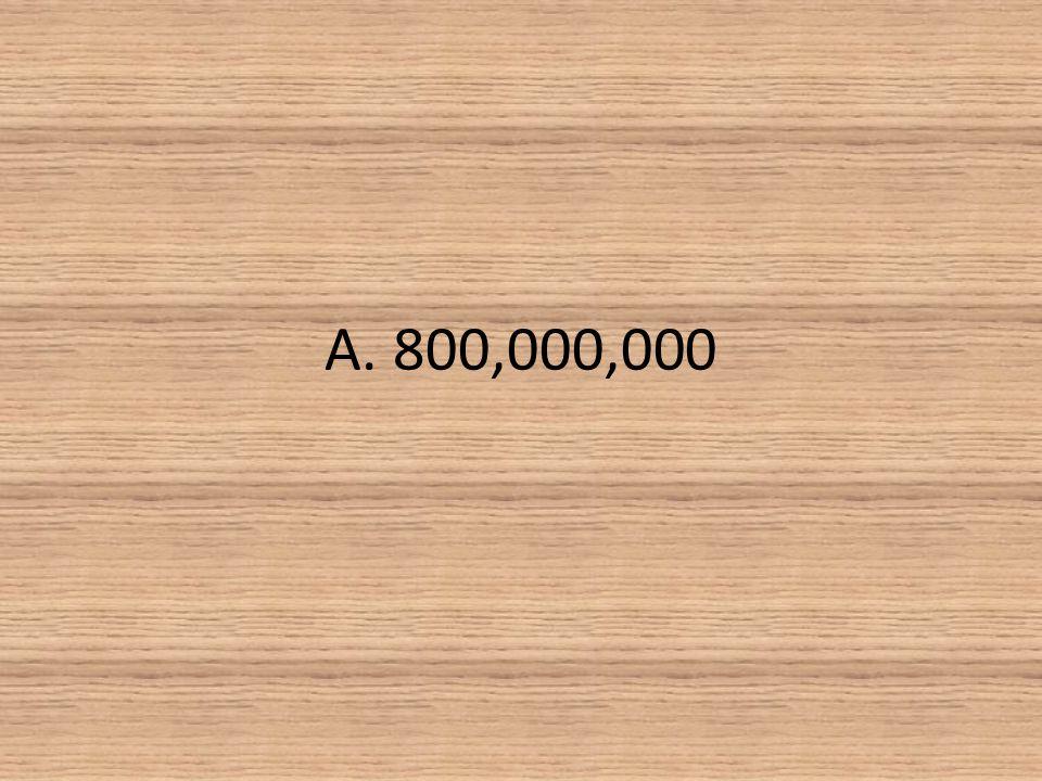 A. 800,000,000