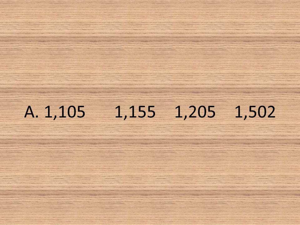 A. 1,105 1,155 1,205 1,502