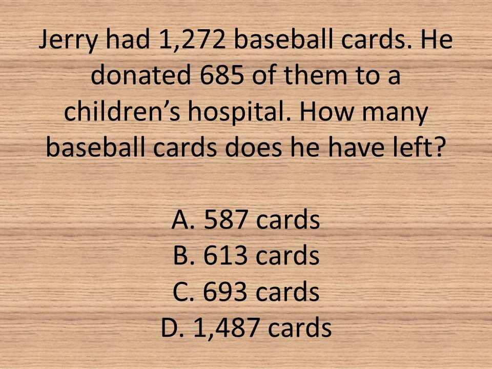 Jerry had 1,272 baseball cards