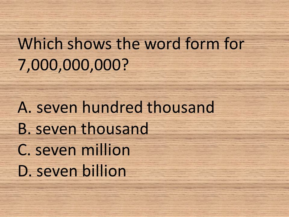 Which shows the word form for 7,000,000,000. A