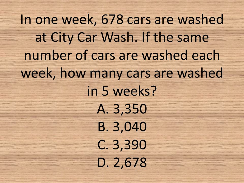 In one week, 678 cars are washed at City Car Wash
