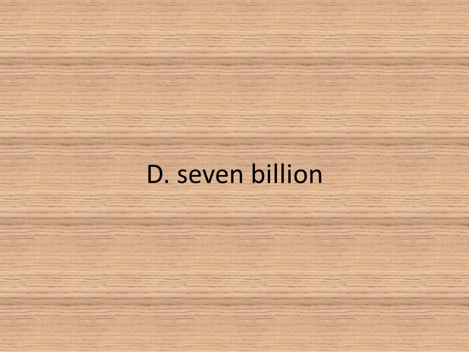 D. seven billion