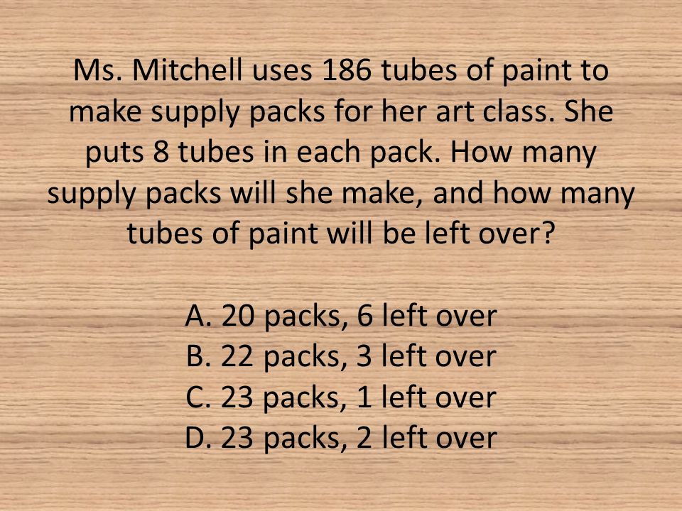 Ms. Mitchell uses 186 tubes of paint to make supply packs for her art class.