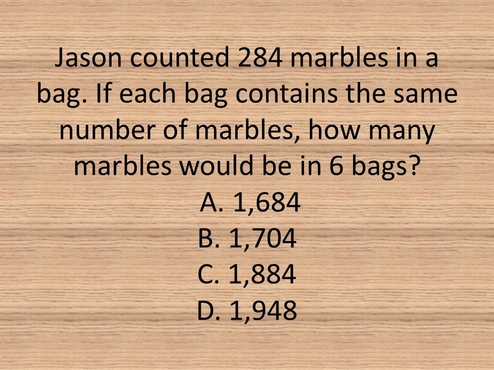 Jason counted 284 marbles in a bag